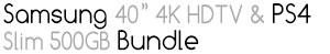 "*Samsung 40"" 4K HDTV & PS4 Slim 500GB Bundle"